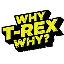 Why T-Rex Why?