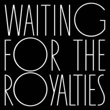 Waiting For The Royalties