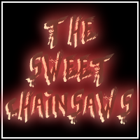 The Sweet Chainsaws