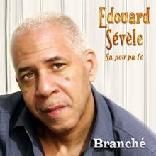 "edouard sevele"" branché"""